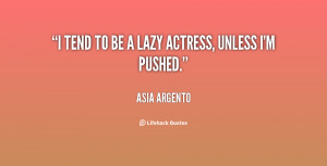 quote-Asia-Argento-i-tend-to-be-a-lazy-actress-61206.png