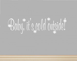 Baby, it's Cold Outside Vinyl Wall Decal Wall Quote