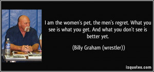 ... you see is what you get. And what you don't see is better yet. - Billy