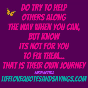 Do Try To Help Others Alone They Way When YoU Can But Know Its Not For ...