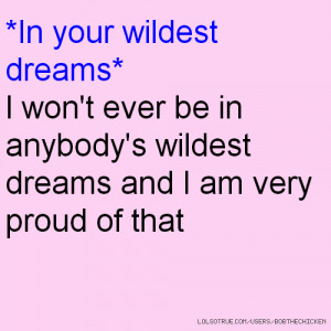 won 39 t ever be in anybody 39 s wildest dreams and I am very proud of ...