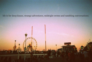 Life Is For Deep Kisses, Strange Adventures, Midnight Swims And ...