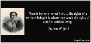 There is but one honest limit to the rights of a sentient being; it is ...