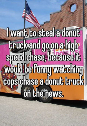 funny pics i want to steal a donut truck