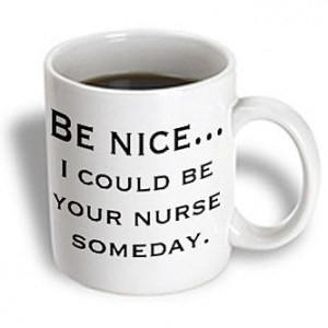 3dRose - EvaDane - Funny Quotes - Be nice...Nurse, Nursing - 11 oz mug