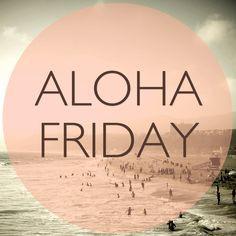 TGIF #Alohaweekend More