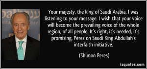 Your majesty, the king of Saudi Arabia, I was listening to your ...