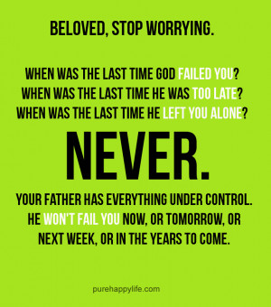 Inspirational Quote: Beloved, stop worrying. when was the last time ...