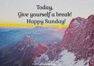 Happy sunday messages give yourself a break