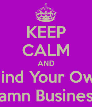 Mind Your Own Damn Business Quotes Get this poster for your