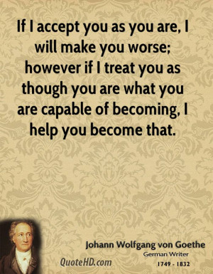 If I accept you as you are, I will make you worse; however if I treat ...