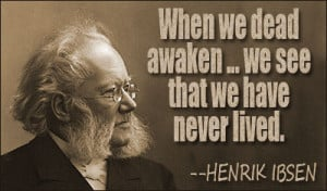 ... quotes by subject browse quotes by author henrik ibsen quotes ii