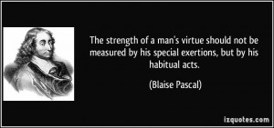The strength of a man's virtue should not be measured by his special ...