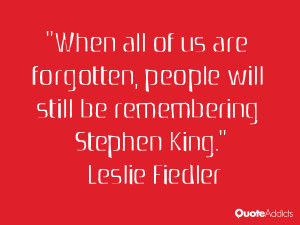 leslie fiedler quotes when all of us are forgotten people will still ...