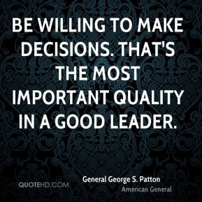 Be willing to make decisions. That's the most important quality in a ...