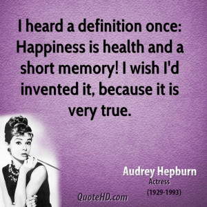 heard a definition once: Happiness is health and a short memory! I ...