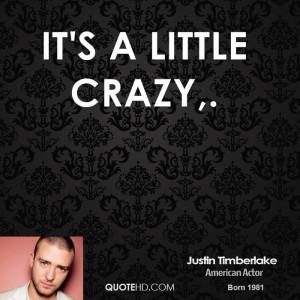 It's a little crazy,.