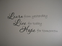 favourite quote for today learn from yesterday live for today hope ...
