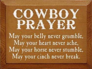 Cowboy prayer!... Not sure why I like this but I really do.