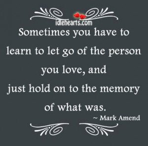 Home » Quotes » Sometimes You Just Have To Let Go Of The….