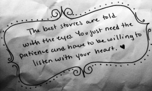 ... need the patience and have to be willing to listen with your heart