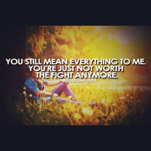 there comes a time when you have fought for the one you love, when you ...