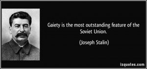 Gaiety is the most outstanding feature of the Soviet Union. - Joseph ...