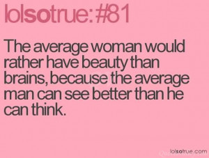 The average woman would rather have beauty than brains, because the ...