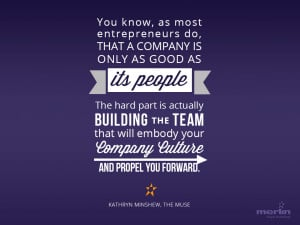 You know, as most entrepreneurs do, that a company is only as good as ...