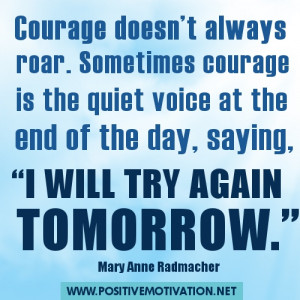 Courage doesn't always roar. Sometimes courage is the quiet voice at ...