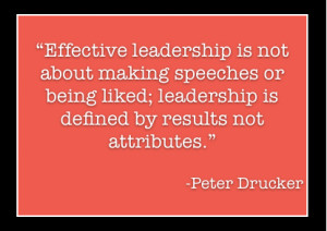 "... Leadership Is defined by Results Not Attributes"" ~ Leadership Quote"