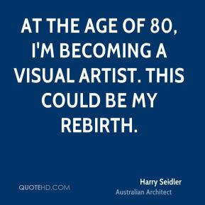 Harry Seidler - At the age of 80, I'm becoming a visual artist. This ...