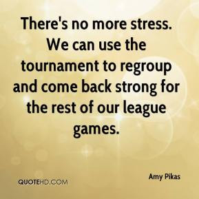 There's no more stress. We can use the tournament to regroup and come ...