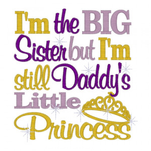 still Daddy's little Princess Big Sissy, Sisters Quotes, Daddy Quotes ...