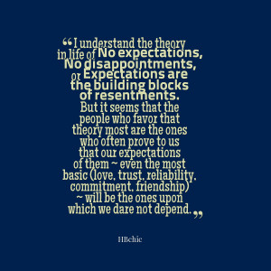 Quotes Picture: i understand the theory in life of no expectations, no ...