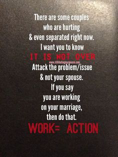 ... your spouse. If you say you are working on your marriage, then do that
