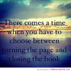 ... To Choose Between Turning The Page And Closing The Book - Books Quotes