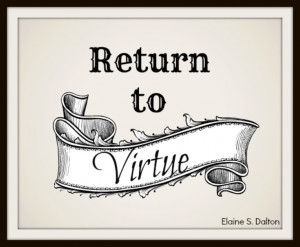 REturn to Virtue #lds #printable #yw #ldsconf #quote
