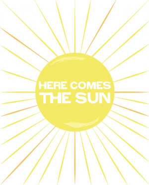 Here Comes the Sun, little darling, it's all right.