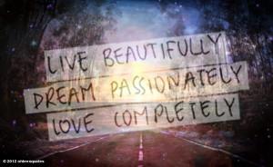 ohteenquotes' photo: Live beautifully. Dream Passionately. Love ...