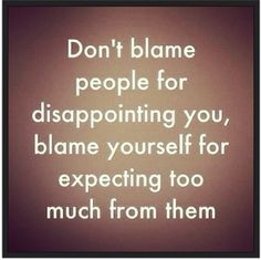 Agree. Whenever I feel disappointed, I know it's because of an unmet ...