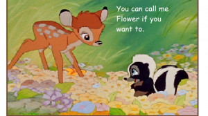 Bambi Quotes Flower Bambi,you can call me, flower