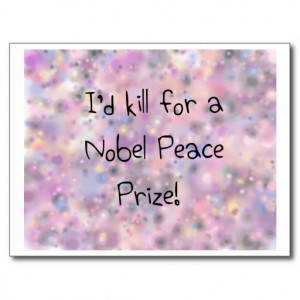 Funny quotes I'd kill for a Nobel Peace Prize Postcard