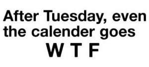 After tuesday Even The Calender….