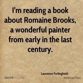 Lawrence Ferlinghetti - I'm reading a book about Romaine Brooks, a ...