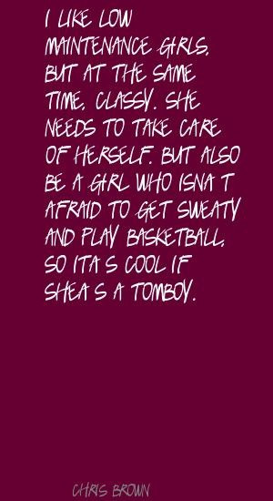 tomboy quotes chris brown i like low maintenance girls but at quote