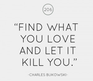 Charles Bukowski Quote On What You Love