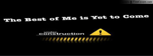 the best of me is yet to come Profile Facebook Covers