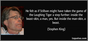 ... Tiger a step further: inside the beast-skin, a man, yes. But inside