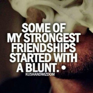 So true! A friend with weed is a friend indeed c: